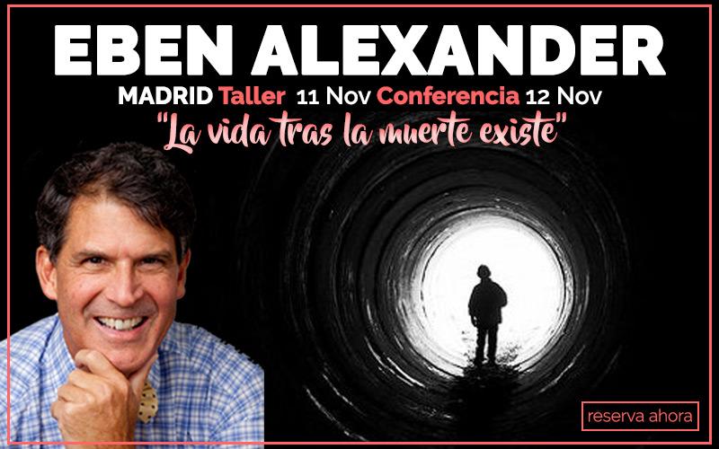 Resultado de imagen de LA VIDA TRAS LA MUERTE EXISTE. DR. EBEN ALEXANDER EN MADRID, NOVIEMBRE 2017.